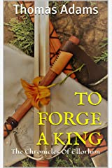 TO FORGE A KING: The Chronicles Of Ellorhim Kindle Edition
