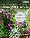 Plant Combinations for an Abundant Garden: Design and Grow a Fabulous Flower and Vegetable Garden (Creative Homeowner…