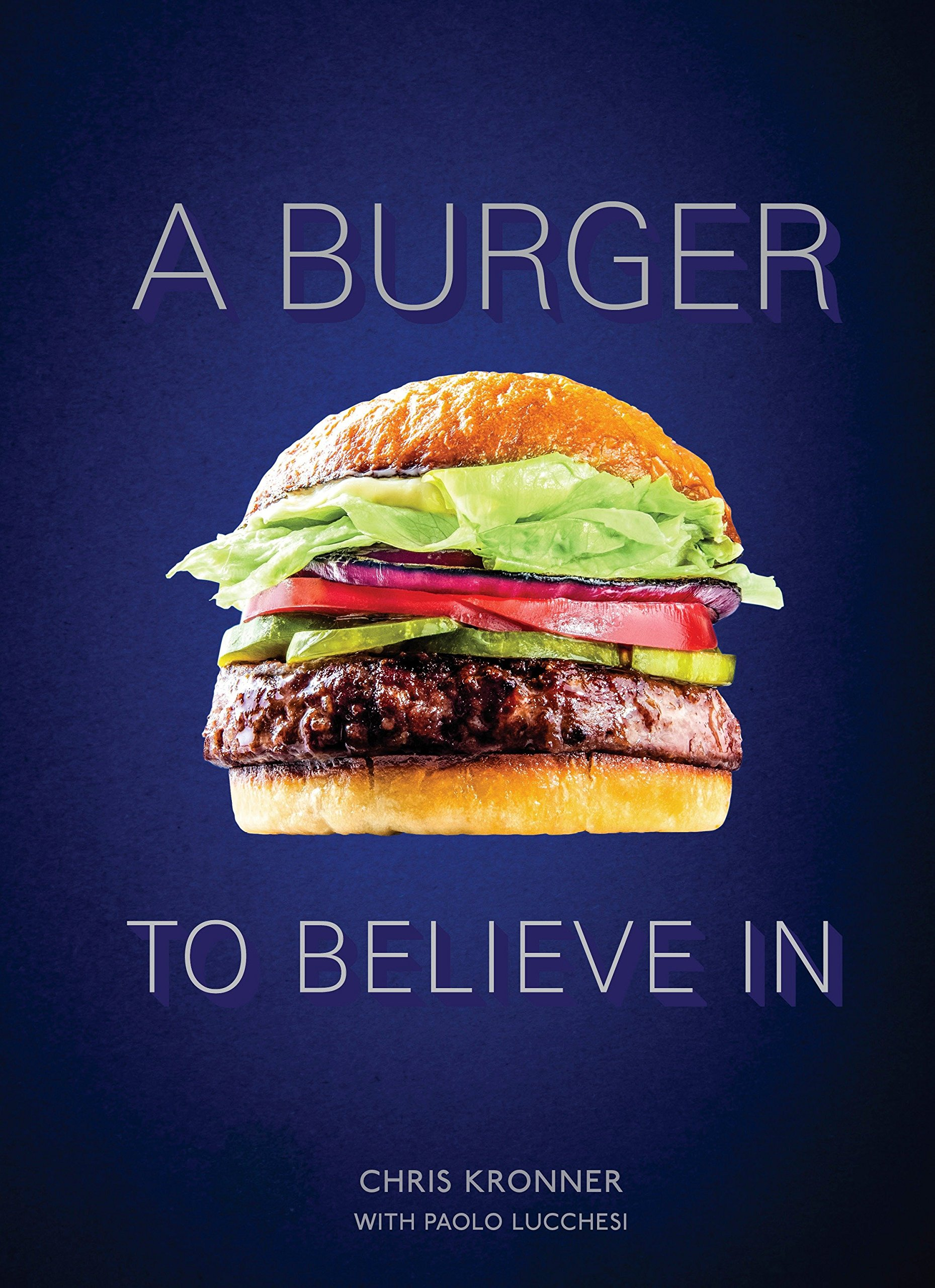 A Burger to Believe In by Chris Kronner with Paolo Lucchesi