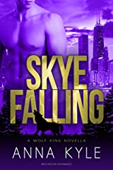 Skye Falling (Wolf King Book 2) Kindle Edition