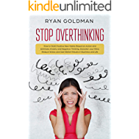 Stop Overthinking: How to Start Positive New Habits Based on Action and Eliminate Anxiety and Negative Thinking, Declutter your Mind, Reduce Stress, Gain ... in Business and Life (English Edition)