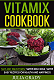 Vitamix Cookbook: Not Just Smoothies! Super Delicious, Super Easy Blender Recipes for Health and Happines (English Edition)