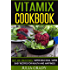 Vitamix Cookbook: Not Just Smoothies! Super Delicious, Super Easy Blender Recipes for Health and Happines