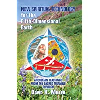 New Spiritual Technology for the Fifth-Dimensional Earth: Arcturian Teachings from the Sacred Triangle