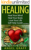 Healing: Heal Your Mind; Heal Your Body; Change Your Thoughts Change Your Mind: Self Help Guide (Energy Work, Energy Healing, Self Healing, Self Esteem)