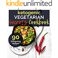 Ketogenic Vegetarian Cookbook: Ketogenic Vegetarian Secret Cookbook - 30-Day Meal Plan, Tips and Tricks for a Healthy Plant-based Weight Loss, Intermitteng Fasting - The complete guide to Fasting