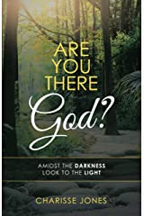 Are You There God?: Amidst the Darkness Look to the Light Kindle Edition