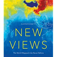 New Views: The World Mapped Like Never Before: 50 maps of our physical, cultural and political world