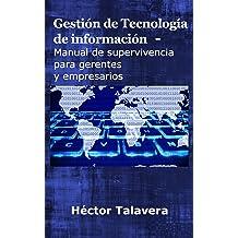 Gestión de tecnología de información: Manual de supervivencia para gerentes y empresarios (Spanish Edition) May 21, 2018