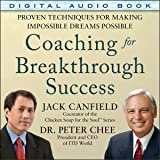 Coaching for Breakthrough Success: Proven Techniques for Making the Impossible Dreams Possible