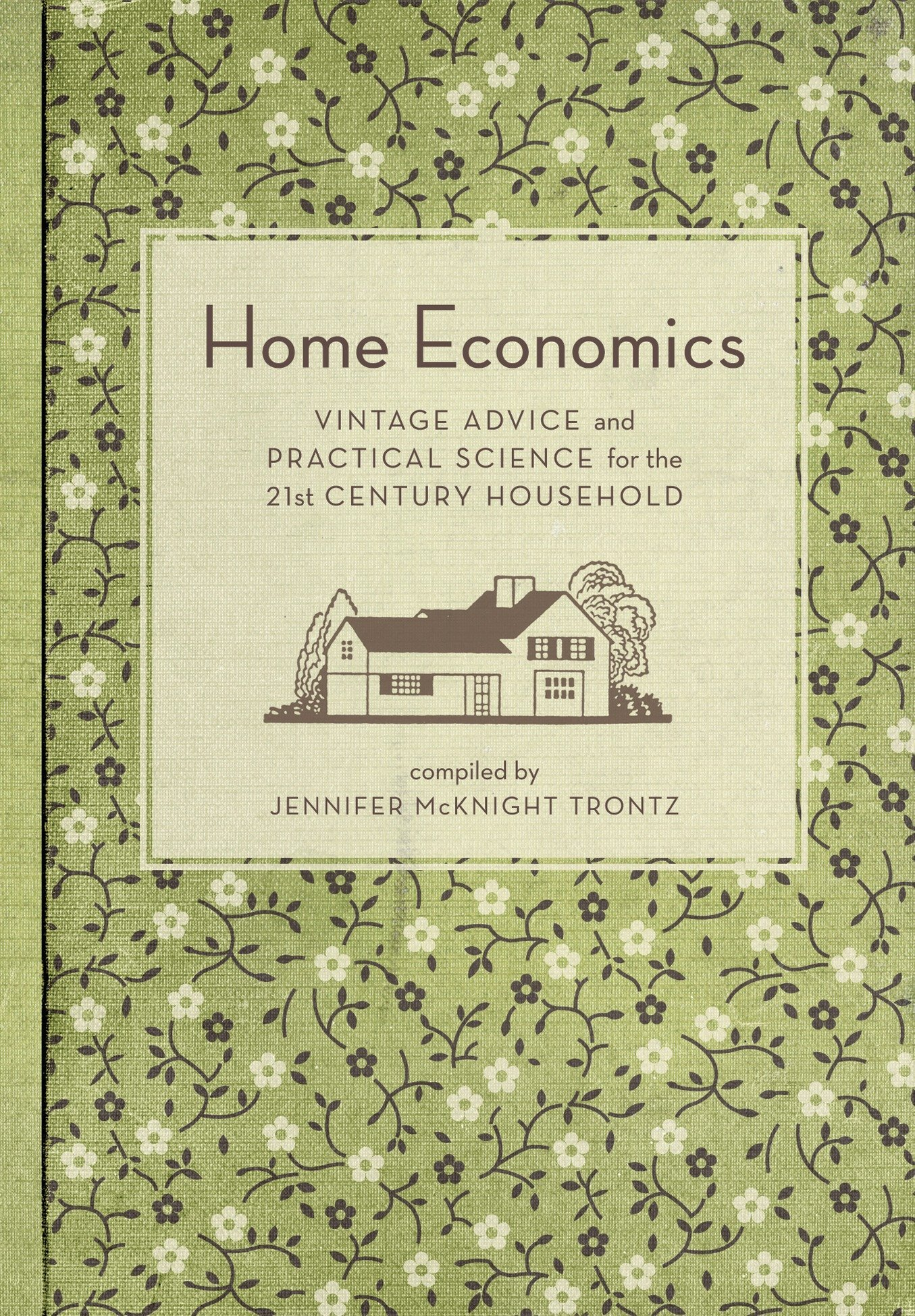 Home Economics Vintage Advice And Practical Science For The 21st Century Household Trontz Jennifer Mcknight 8601400989777 Books