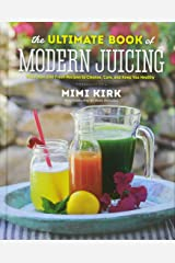 The Ultimate Book of Modern Juicing: More than 200 Fresh Recipes to Cleanse, Cure, and Keep You Healthy Hardcover