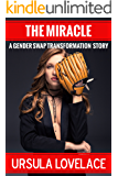 THE MIRACLE (A Gender Swap Transformation Story)