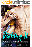 RISKING IT: A Best Friend's Brother Romance