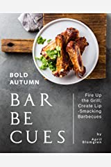 Bold Autumn Barbecues: Fire Up the Grill; Create Lip-Smacking Barbecues Kindle Edition