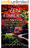 Zen Gardens: The Art And Principles Of Designing A Tranquil, Peaceful, Japanese Zen Garden At Home (English Edition)