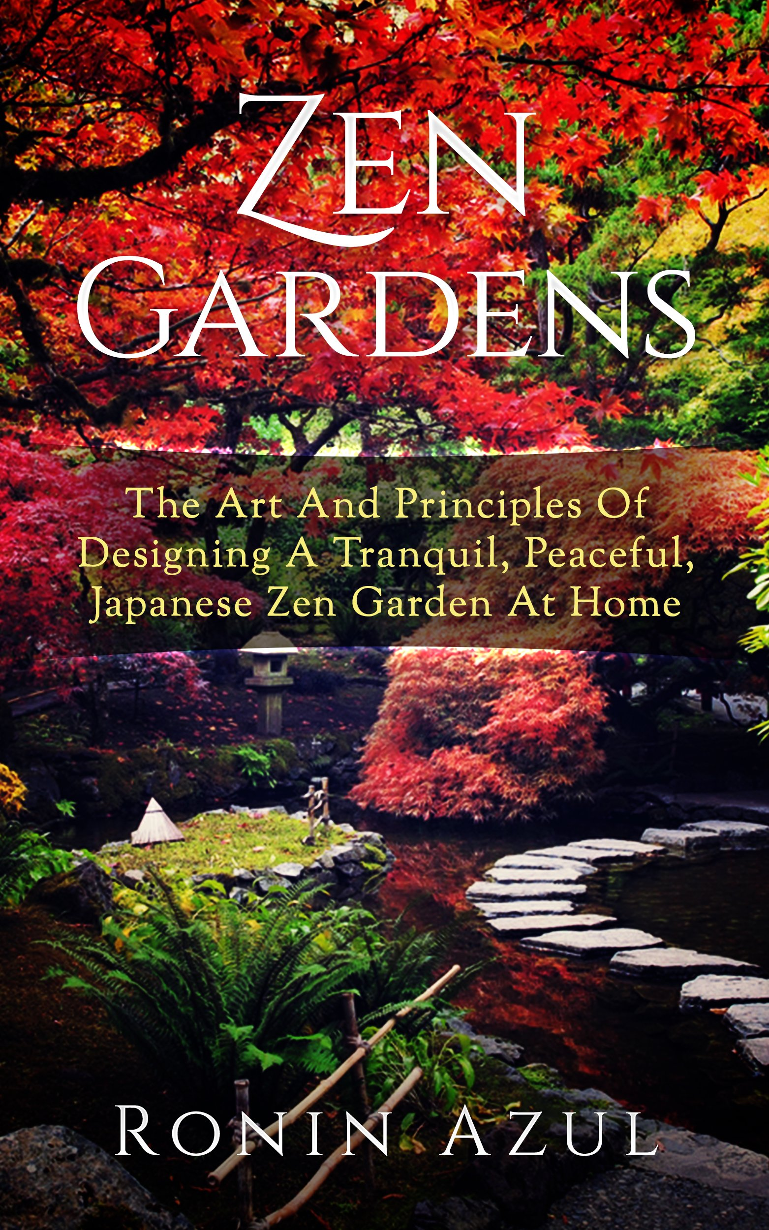 Zen Gardens  The Art And Principles Of Designing A Tranquil Peaceful Japanese Zen Garden At Home  English Edition