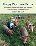 Happy Pigs Taste Better: A Complete Guide to