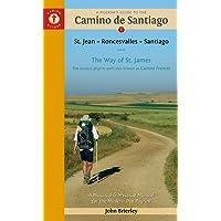 A Pilgrim's Guide to the Camino de Santiago: Camino Frances - St. Jean o Roncesvalles o Santiago