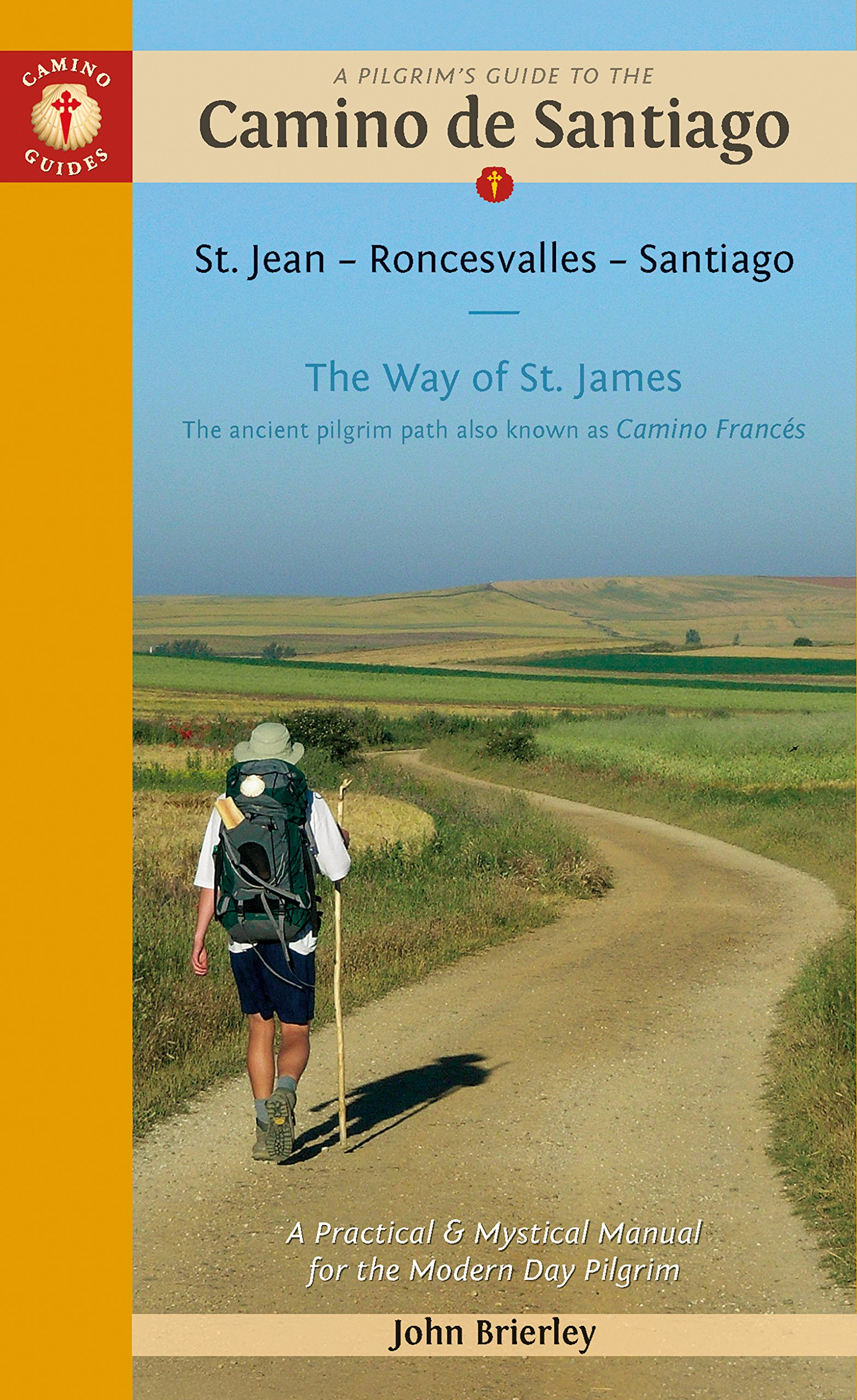A Pilgrim's Guide to the Camino de Santiago: Camino Francés - St. Jean •  Roncesvalles • Santiago (Camino Guides): John Brierley: 9781912216000:  Amazon.com: ...