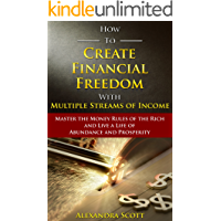 How To Create Financial Freedom with Multiple Streams of Income: Master the Money Rules of the Rich and Live a Life of Abundance and Prosperity