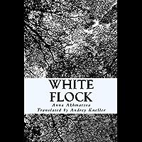 White Flock: Poetry of Anna Akhmatova (English Edition)