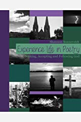 Experience Life in Poetry: Seeking, Accepting and Following God Kindle Edition