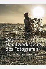 Das Handwerkszeug des Fotografen: In 60 Workshops zu besseren Fotos (German Edition) Kindle Edition