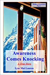 Awareness Comes Knocking: A True Story (Shades of Awareness Book 1) Kindle Edition