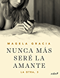 Nunca más seré la amante (La otra) (Spanish Edition)