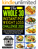 The Whole30 Instant Pot Weight Loss Challenge 2020: The Comprehensive Guide with Easy-to-follow Recipes to Shed Weight & Heal Your Body
