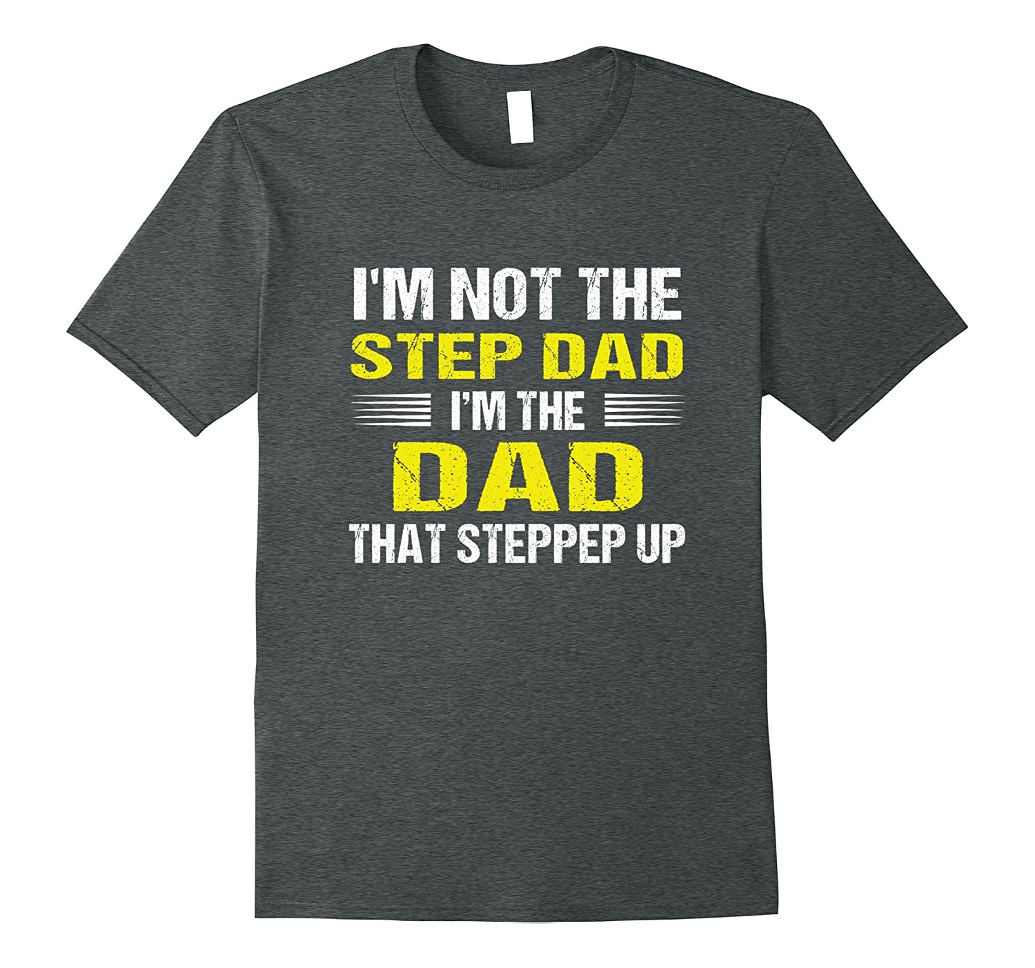 Mens I'm not the Step Dad I'm the Dad stepped up funny shirt