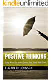 Positive Thinking: Easy Ways to Make Every Day Your Best Day!