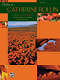 The Best of Catherine Rollin, Book 1: Early Intermediate to Intermediate Piano Collection