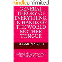 general theory of everything. in hands of the world mother tongue: science discovery about the hidden formula