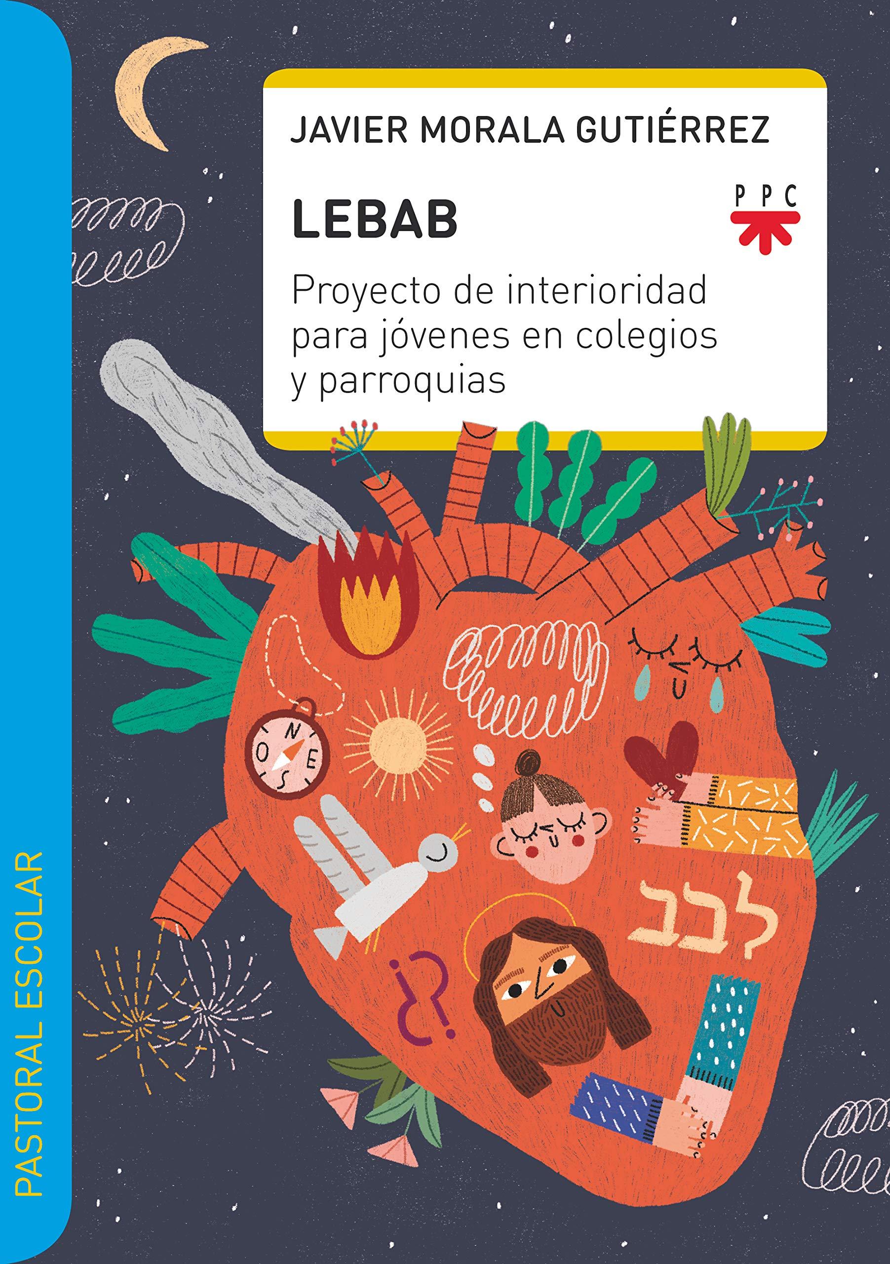 Lebab: Proyecto de interioridad para jóvenes en colegios y parroquias Pastoral escolar: Amazon.es: Morala Gutie´rrez, Javier, Bellón Muñoz, Teresa: Libros