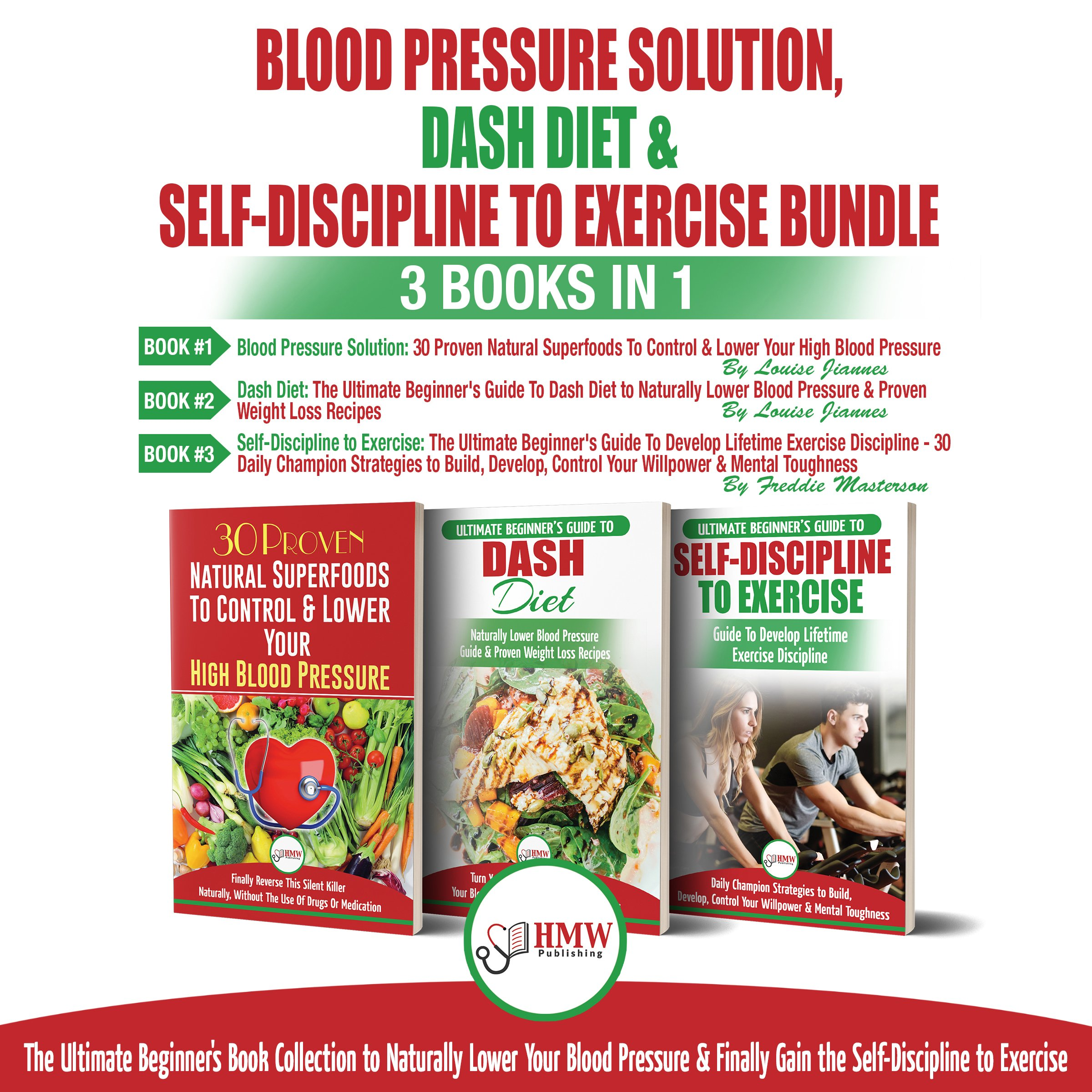 Blood Pressure Solution, Dash Diet & Self-Discipline To Exercise - 3 Books in 1 Bundle: The Ultimate Beginner's Book Collection To Naturally Lower Your Blood Pressure & Learn Exercise Discipline