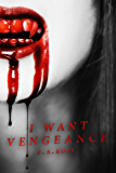 I Want Vengeance: Vampire Formula Series Book 0