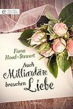 Auch Milliardäre brauchen Liebe (Digital Edition)