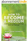 How to Become a Medium: A Step-By-Step Guide to Connecting with the Other Side (English Edition)