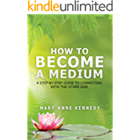 How to Become a Medium: A Step-By-Step Guide to Connecting with the Other Side