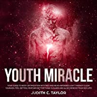The Youth Miracle: Your Guide to Body Optimization with Red and Near-Infrared Light...
