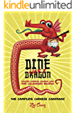 Dine Like a Dragon: The Complete Chinese Cookbook: Master Chinese Cooking with 999 Legendary Recipes (Asian Cookbook…