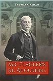 Mr. Flagler?s St. Augustine (A Florida Quincentennial Book)