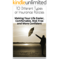 10 Different Types of Insurance Policies: Making Your Life Easier, Comfortable, Risk Free and More Confident