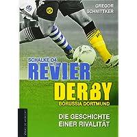 Revier-Derby: Schalke 04 - Borussia Dortmund: Die Geschichte einer Rivalität