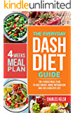 The Everyday DASH Diet Guide: The 4 Weeks Meal Plan to Lose Weight, Boost Metabolism, and Live a Healthy Life (Ultimate Weight Loss for Beginners Book 1)
