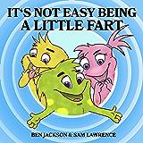 It's Not Easy Being A Little Fart (My Little Fart Book 7)
