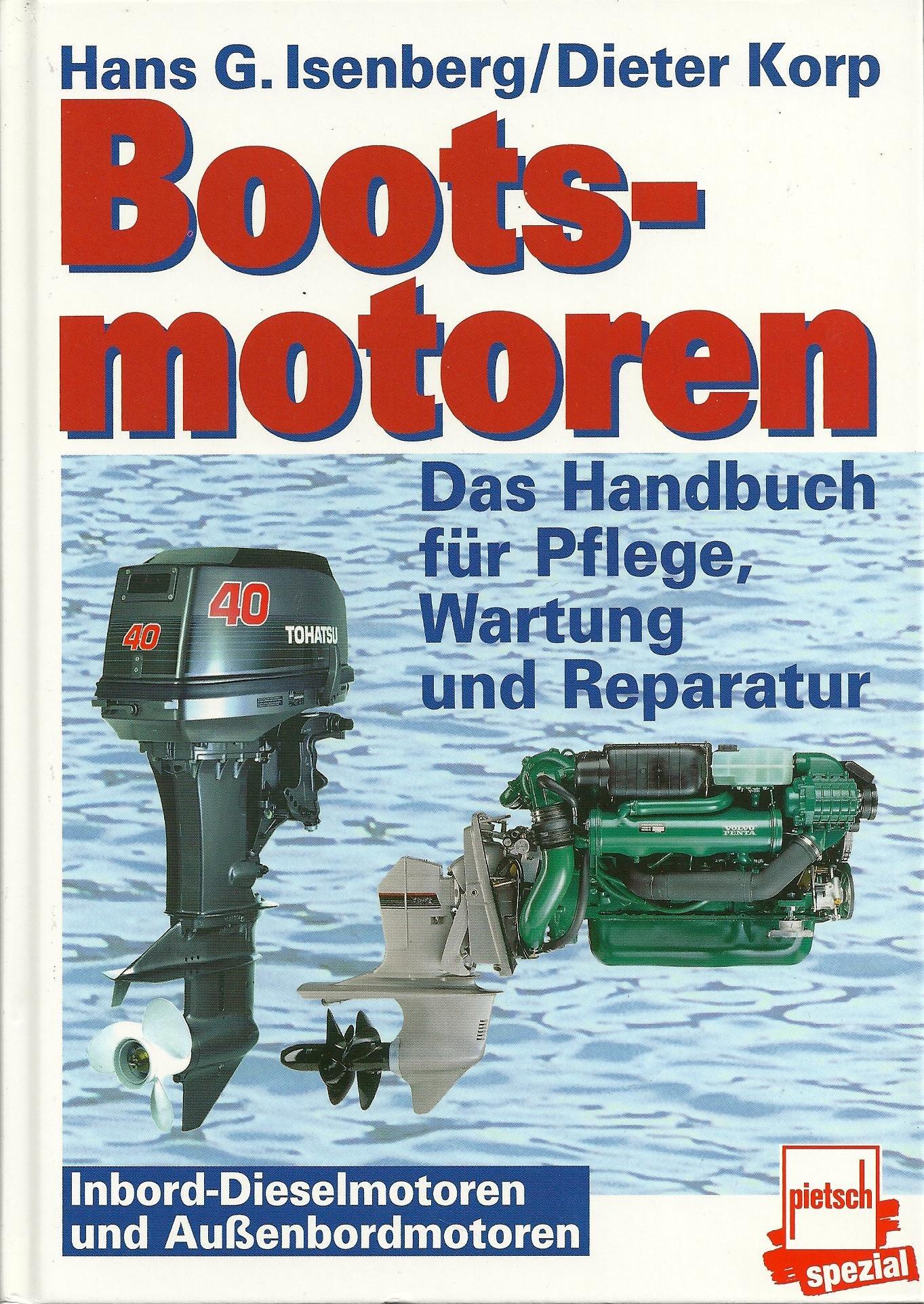 Bootsmotoren: Inbord-Dieselmotoren und Aussenbordmotoren. Das Handbuch für Pflege, Wartung und Reparatur