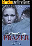 Destinada ao Prazer: Meu Vício (Série Destinados - livro 2) (Portuguese Edition)